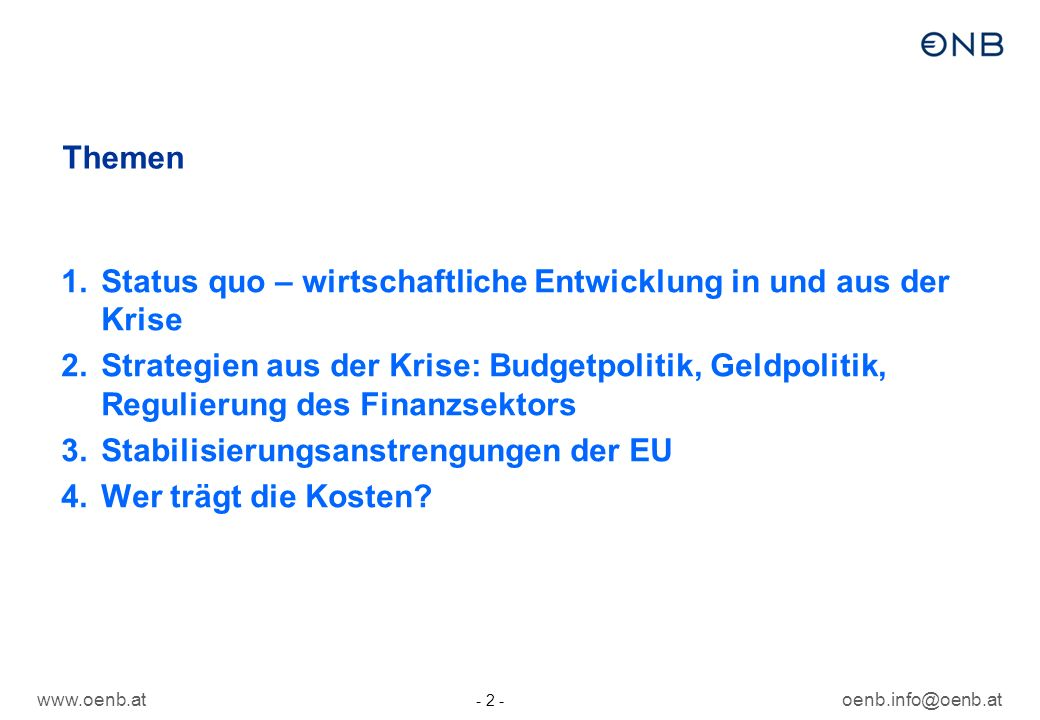 oenb.info@oenb.at - 2 - Themen 1.Status quo – wirtschaftliche Entwicklung in und aus der Krise 2.Strategien aus der Krise: Budgetpolitik, Geldpolitik,