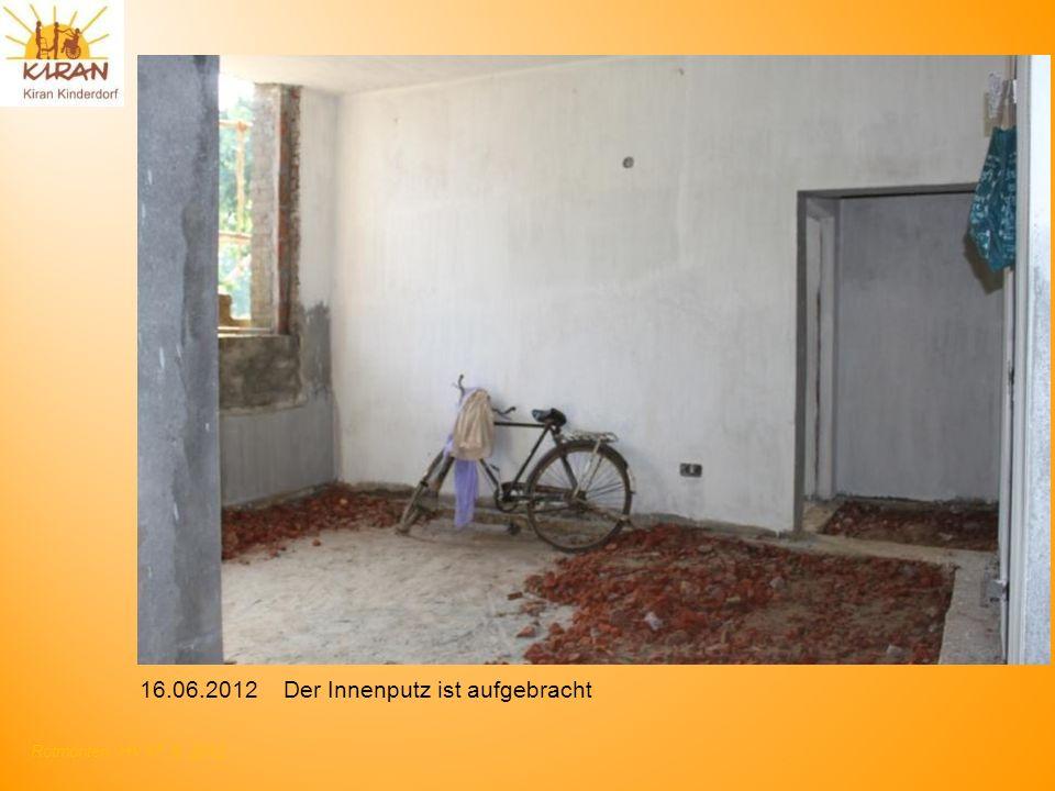 Rotmonten HV 17. 6. 2012 16.06.2012 Der Innenputz ist aufgebracht
