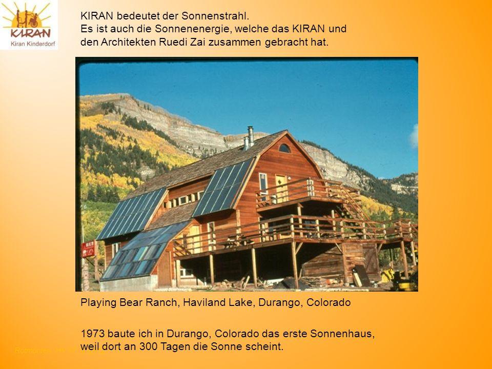 Rotmonten HV 17. 6. 2012 KIRAN bedeutet der Sonnenstrahl. Es ist auch die Sonnenenergie, welche das KIRAN und den Architekten Ruedi Zai zusammen gebra