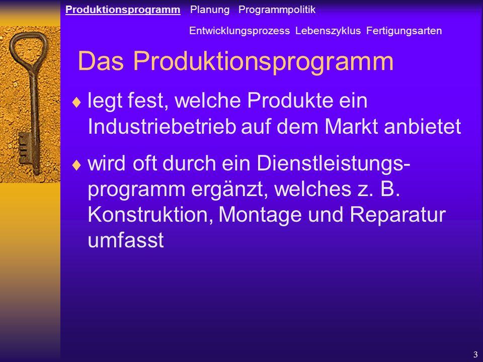 3 Das Produktionsprogramm legt fest, welche Produkte ein Industriebetrieb auf dem Markt anbietet wird oft durch ein Dienstleistungs- programm ergänzt, welches z.