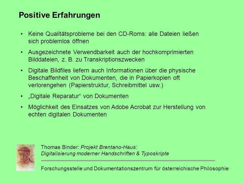Positive Erfahrungen Keine Qualitätsprobleme bei den CD-Roms: alle Dateien ließen sich problemlos öffnen Ausgezeichnete Verwendbarkeit auch der hochkomprimierten Bilddateien, z.