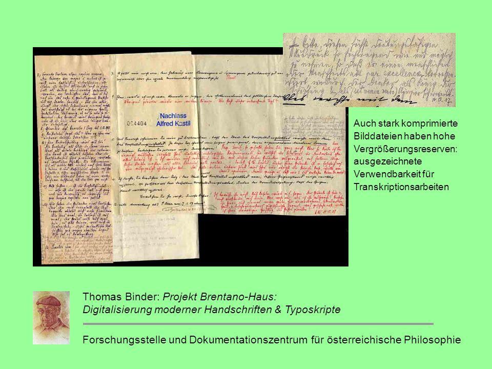 Forschungsstelle und Dokumentationszentrum für österreichische Philosophie Thomas Binder: Projekt Brentano-Haus: Digitalisierung moderner Handschriften & Typoskripte Auch stark komprimierte Bilddateien haben hohe Vergrößerungsreserven: ausgezeichnete Verwendbarkeit für Transkriptionsarbeiten