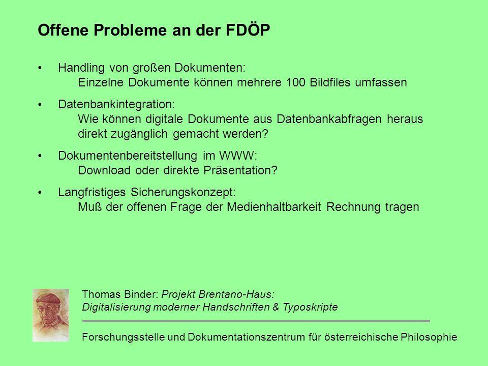 Offene Probleme an der FDÖP Handling von großen Dokumenten: Einzelne Dokumente können mehrere 100 Bildfiles umfassen Datenbankintegration: Wie können digitale Dokumente aus Datenbankabfragen heraus direkt zugänglich gemacht werden.