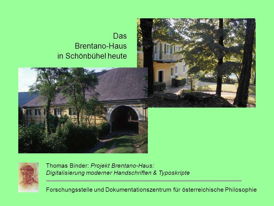 Das Brentano-Haus in Schönbühel heute Forschungsstelle und Dokumentationszentrum für österreichische Philosophie Thomas Binder: Projekt Brentano-Haus: Digitalisierung moderner Handschriften & Typoskripte