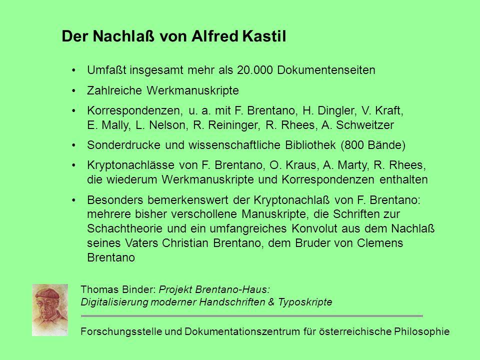Der Nachlaß von Alfred Kastil Umfaßt insgesamt mehr als 20.000 Dokumentenseiten Zahlreiche Werkmanuskripte Korrespondenzen, u.