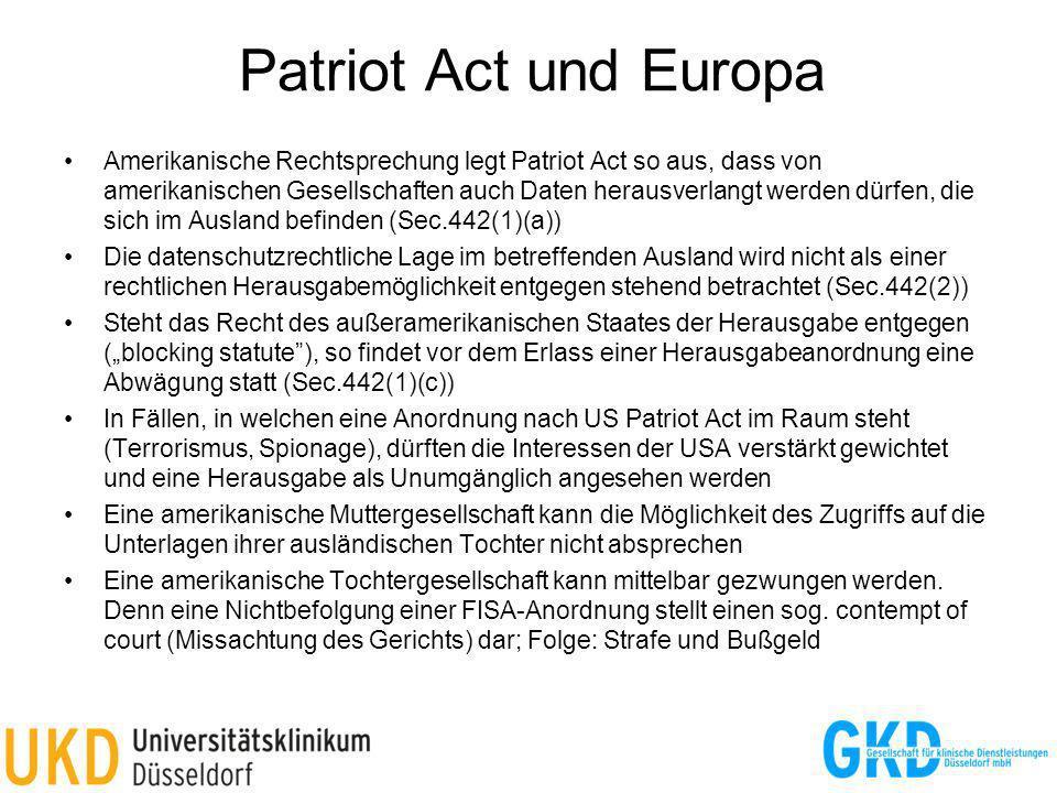 Patriot Act und Europa Amerikanische Rechtsprechung legt Patriot Act so aus, dass von amerikanischen Gesellschaften auch Daten herausverlangt werden d