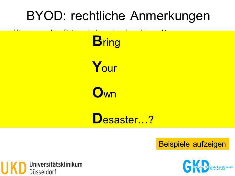 BYOD: rechtliche Anmerkungen Was man neben Datenschutz noch so beachten sollte: Arbeitsrecht Urheberrecht Lizenzrecht Compliance / Unternehmenssicherh