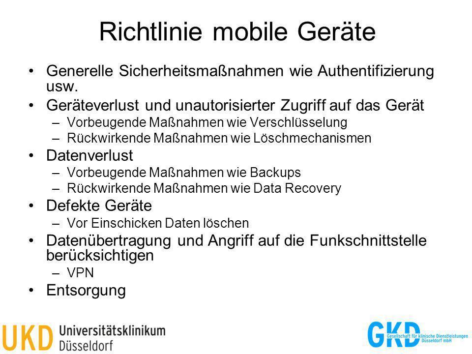 Richtlinie mobile Geräte Generelle Sicherheitsmaßnahmen wie Authentifizierung usw. Geräteverlust und unautorisierter Zugriff auf das Gerät –Vorbeugend