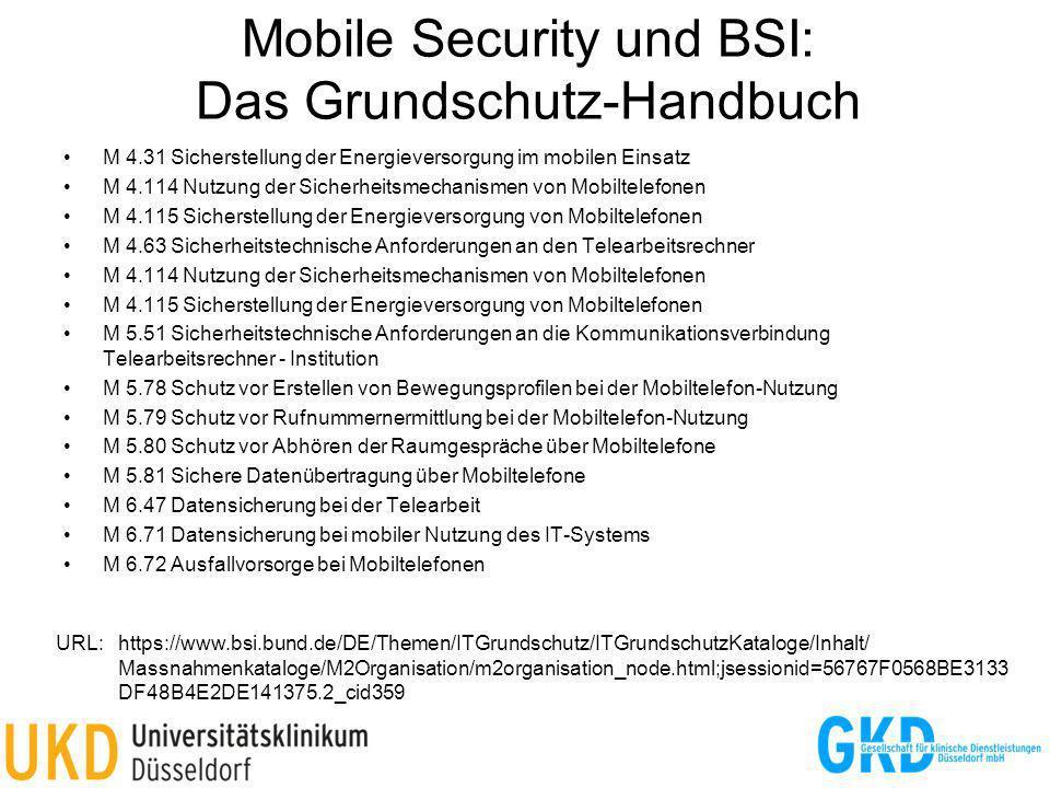 Mobile Security und BSI: Das Grundschutz-Handbuch M 4.31 Sicherstellung der Energieversorgung im mobilen Einsatz M 4.114 Nutzung der Sicherheitsmechan