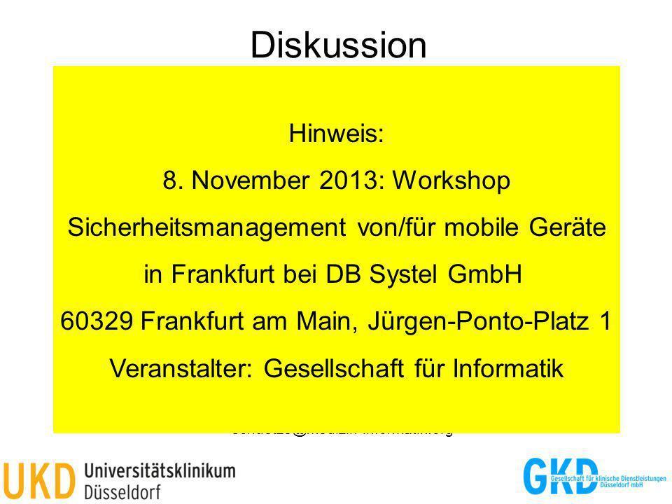 Diskussion schuetze@medizin-informatik.org Hinweis: 8. November 2013: Workshop Sicherheitsmanagement von/für mobile Geräte in Frankfurt bei DB Systel