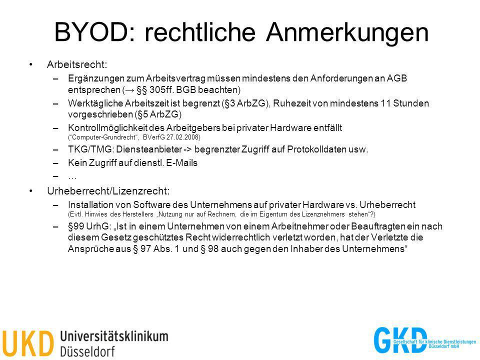 BYOD: rechtliche Anmerkungen Arbeitsrecht: –Ergänzungen zum Arbeitsvertrag müssen mindestens den Anforderungen an AGB entsprechen ( §§ 305ff. BGB beac