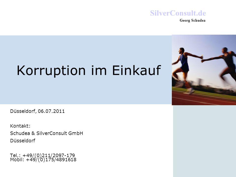 SilverConsult.de Georg Schudea Korruption im Einkauf Düsseldorf, 06.07.2011 Kontakt: Schudea & SilverConsult GmbH Düsseldorf Tel.: +49/(0)211/2097-179