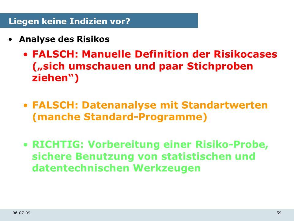 06.07.0959 Liegen keine Indizien vor? Analyse des Risikos FALSCH: Manuelle Definition der Risikocases (sich umschauen und paar Stichproben ziehen) FAL