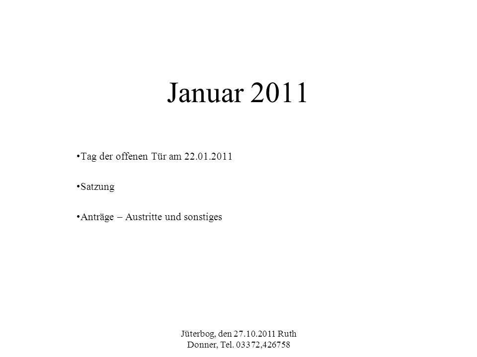 Jüterbog, den 27.10.2011 Ruth Donner, Tel. 03372,426758 Januar 2011 Tag der offenen Tür am 22.01.2011 Satzung Anträge – Austritte und sonstiges