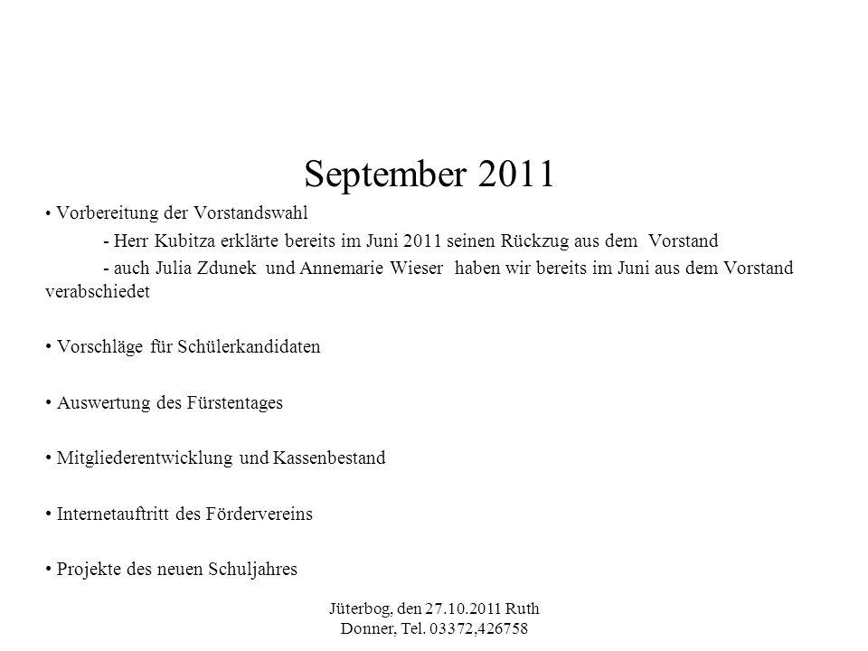 Jüterbog, den 27.10.2011 Ruth Donner, Tel. 03372,426758 September 2011 Vorbereitung der Vorstandswahl - Herr Kubitza erklärte bereits im Juni 2011 sei