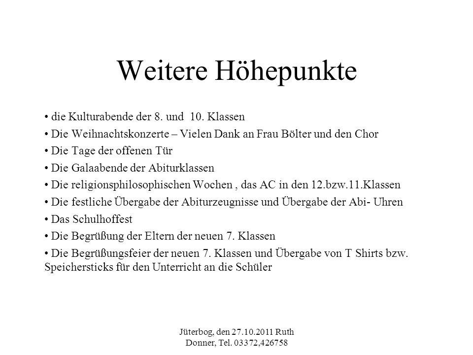 Jüterbog, den 27.10.2011 Ruth Donner, Tel. 03372,426758 Weitere Höhepunkte die Kulturabende der 8. und 10. Klassen Die Weihnachtskonzerte – Vielen Dan