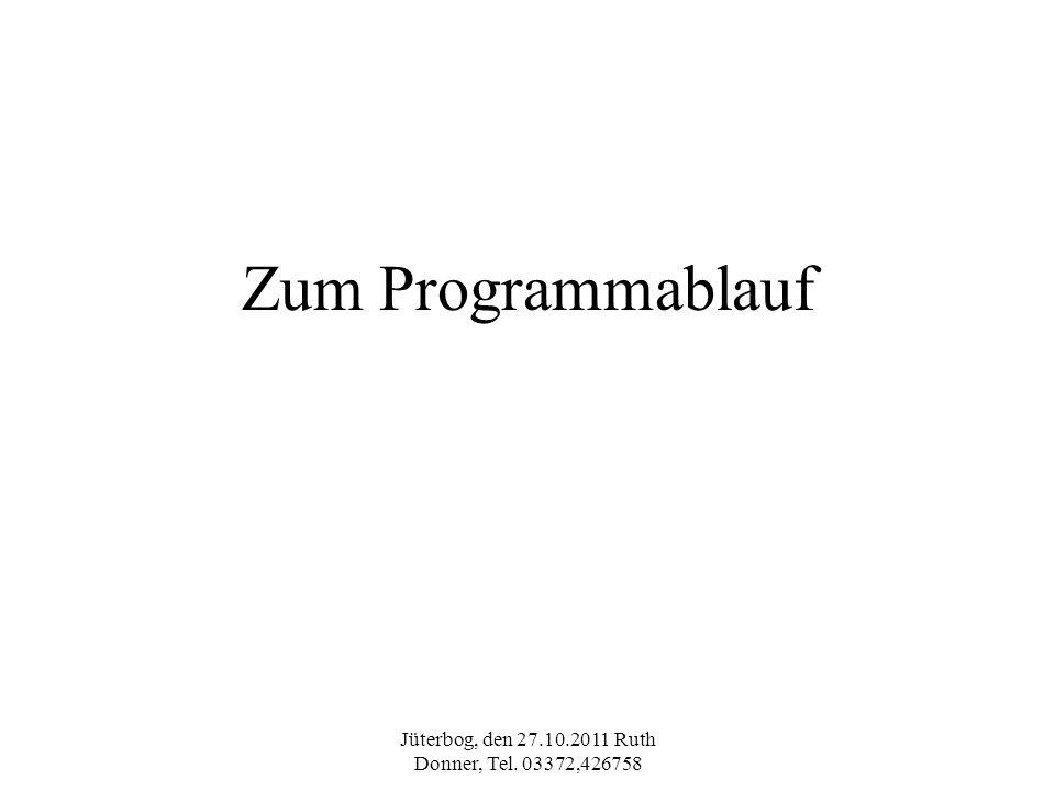 Jüterbog, den 27.10.2011 Ruth Donner, Tel. 03372,426758 Zum Programmablauf