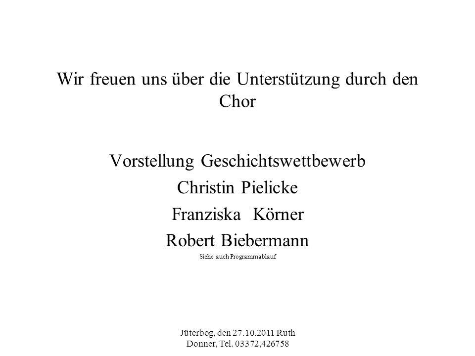 Jüterbog, den 27.10.2011 Ruth Donner, Tel. 03372,426758 Wir freuen uns über die Unterstützung durch den Chor Vorstellung Geschichtswettbewerb Christin