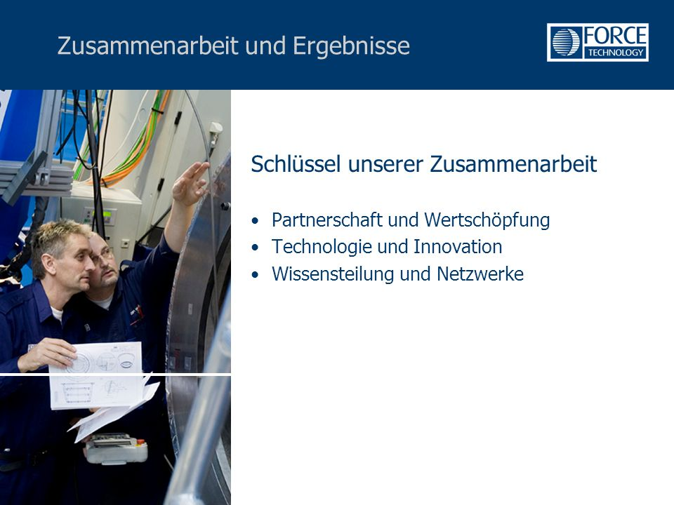 Zusammenarbeit und Ergebnisse Schlüssel unserer Zusammenarbeit Partnerschaft und Wertschöpfung Technologie und Innovation Wissensteilung und Netzwerke