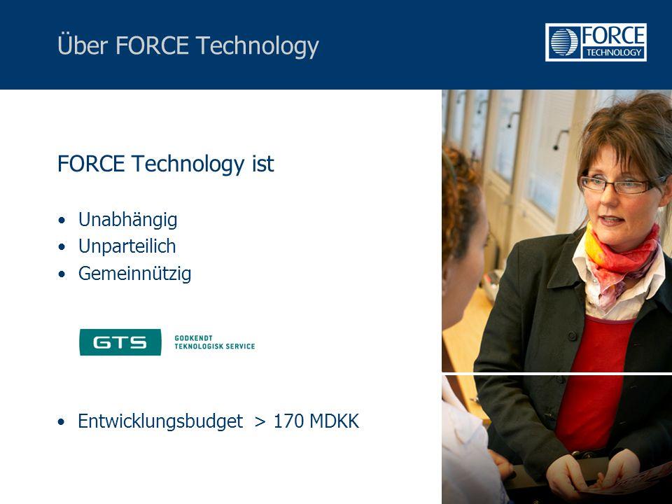 Über FORCE Technology FORCE Technology ist Unabhängig Unparteilich Gemeinnützig Entwicklungsbudget > 170 MDKK