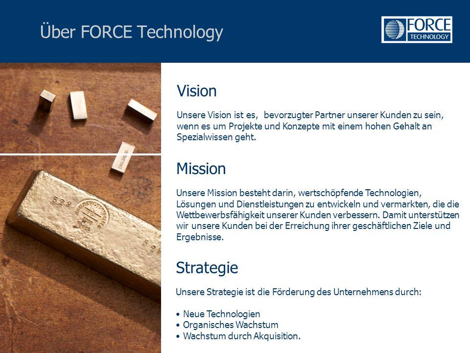 Über FORCE Technology Strategie Unsere Strategie ist die Förderung des Unternehmens durch: Neue Technologien Organisches Wachstum Wachstum durch Akquisition.