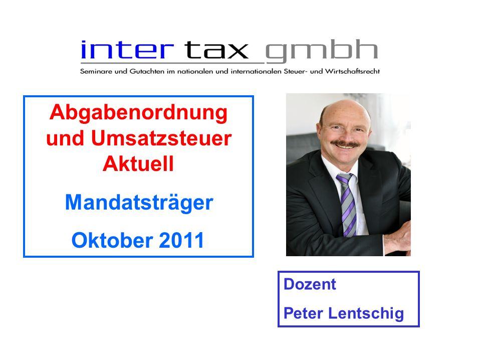 Abgabenordnung und Umsatzsteuer Aktuell Mandatsträger Oktober 2011 Dozent Peter Lentschig