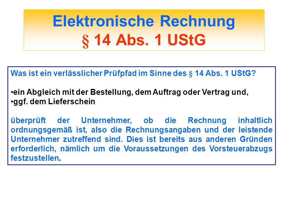 Elektronische Rechnung § 14 Abs. 1 UStG Was ist ein verlässlicher Prüfpfad im Sinne des § 14 Abs. 1 UStG? ein Abgleich mit der Bestellung, dem Auftrag