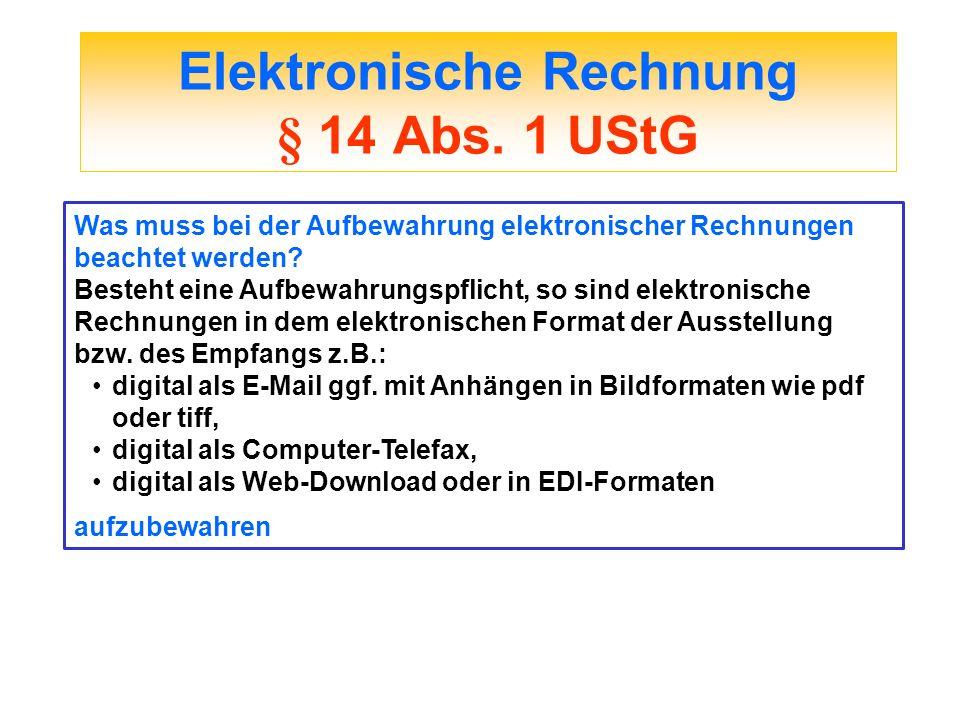 Elektronische Rechnung § 14 Abs. 1 UStG Was muss bei der Aufbewahrung elektronischer Rechnungen beachtet werden? Besteht eine Aufbewahrungspflicht, so