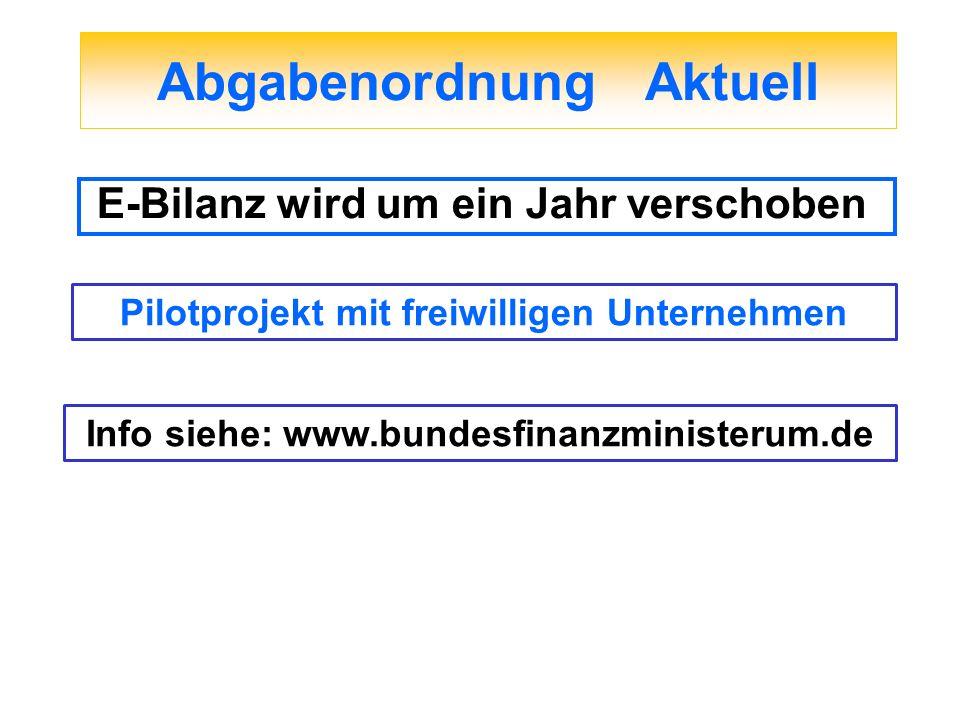 Abgabenordnung Aktuell E-Bilanz wird um ein Jahr verschoben Pilotprojekt mit freiwilligen Unternehmen Info siehe: www.bundesfinanzministerum.de
