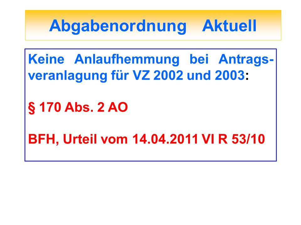 Abgabenordnung Aktuell Keine Anlaufhemmung bei Antrags- veranlagung für VZ 2002 und 2003: § 170 Abs. 2 AO BFH, Urteil vom 14.04.2011 VI R 53/10