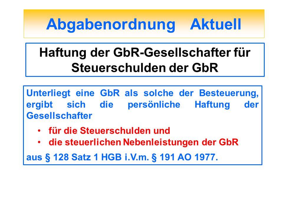 Abgabenordnung Aktuell Haftung der GbR-Gesellschafter für Steuerschulden der GbR Unterliegt eine GbR als solche der Besteuerung, ergibt sich die persö