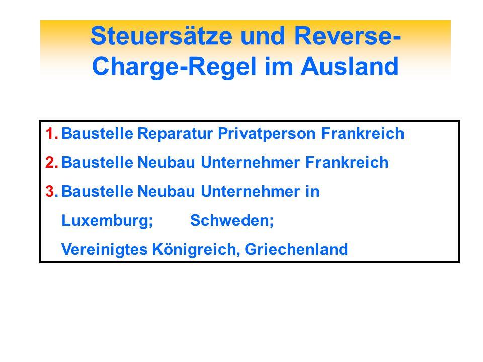 Steuersätze und Reverse- Charge-Regel im Ausland 1.Baustelle Reparatur Privatperson Frankreich 2.Baustelle Neubau Unternehmer Frankreich 3.Baustelle N