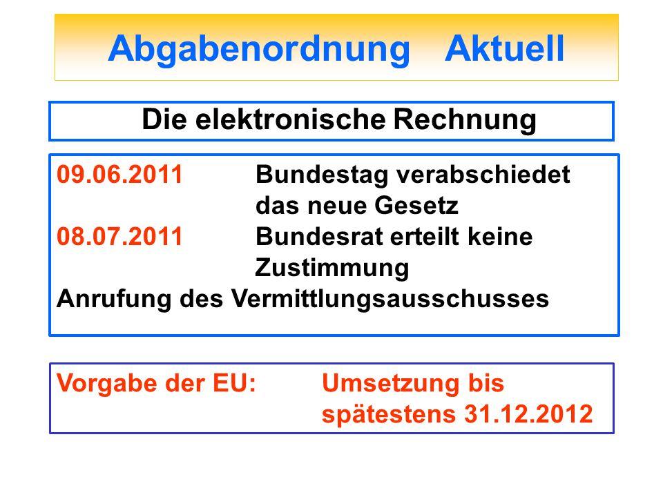 Abgabenordnung Aktuell Die elektronische Rechnung 09.06.2011 Bundestag verabschiedet das neue Gesetz 08.07.2011 Bundesrat erteilt keine Zustimmung Anr