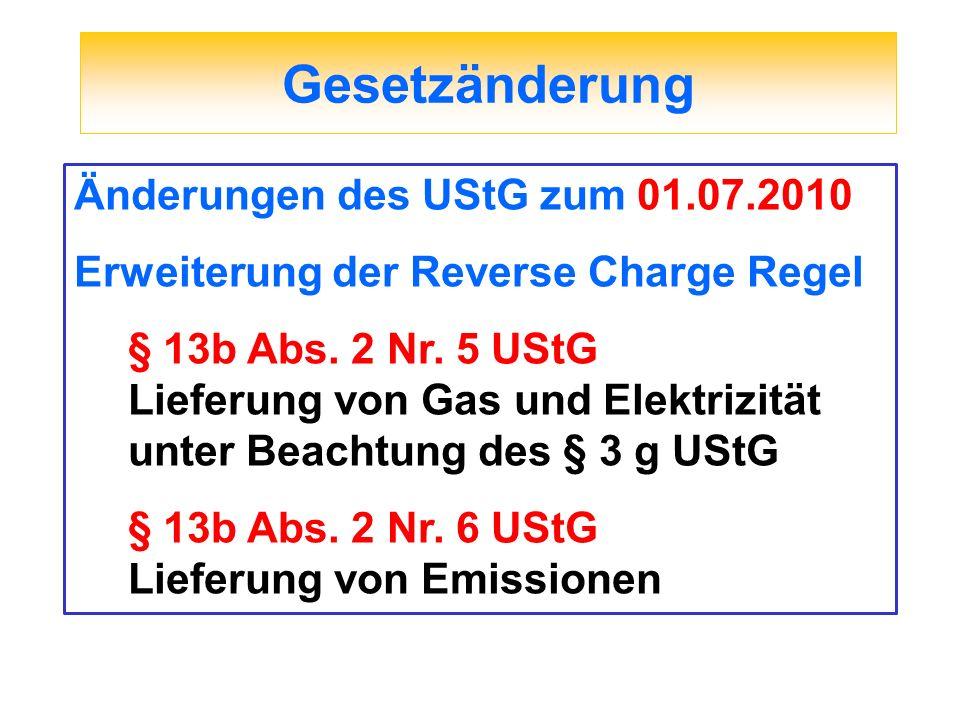 Gesetzänderung Änderungen des UStG zum 01.07.2010 Erweiterung der Reverse Charge Regel § 13b Abs. 2 Nr. 5 UStG Lieferung von Gas und Elektrizität unte