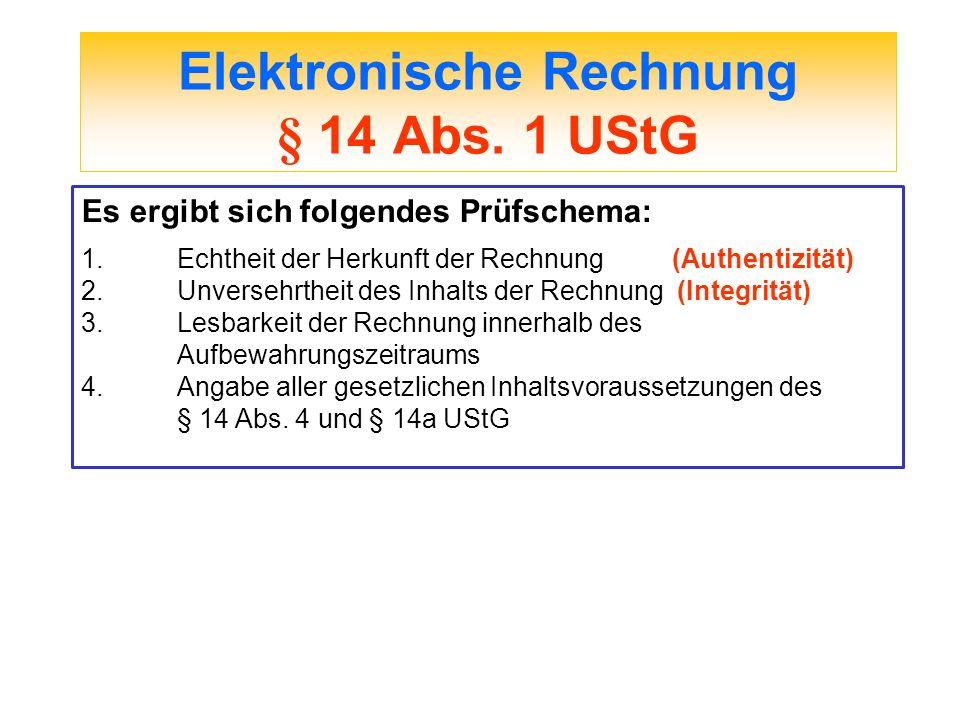 Elektronische Rechnung § 14 Abs. 1 UStG Es ergibt sich folgendes Prüfschema: 1.Echtheit der Herkunft der Rechnung (Authentizität) 2.Unversehrtheit des