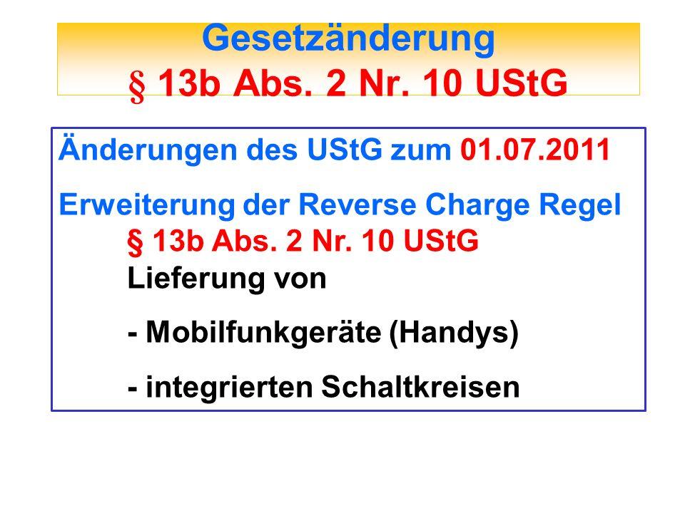 Gesetzänderung § 13b Abs. 2 Nr. 10 UStG Änderungen des UStG zum 01.07.2011 Erweiterung der Reverse Charge Regel § 13b Abs. 2 Nr. 10 UStG Lieferung von