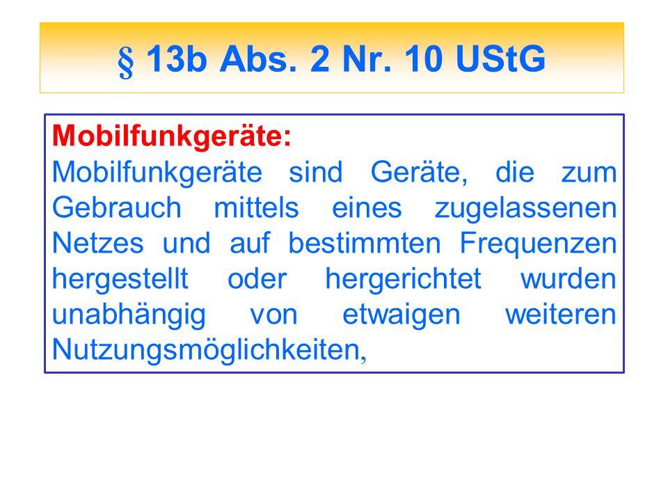 § 13b Abs. 2 Nr. 10 UStG Mobilfunkgeräte: Mobilfunkgeräte sind Geräte, die zum Gebrauch mittels eines zugelassenen Netzes und auf bestimmten Frequenze