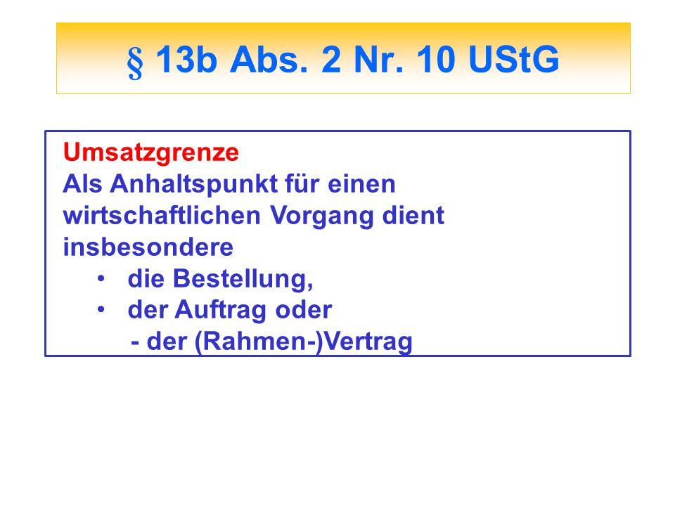 § 13b Abs. 2 Nr. 10 UStG Umsatzgrenze Als Anhaltspunkt für einen wirtschaftlichen Vorgang dient insbesondere die Bestellung, der Auftrag oder - der (R