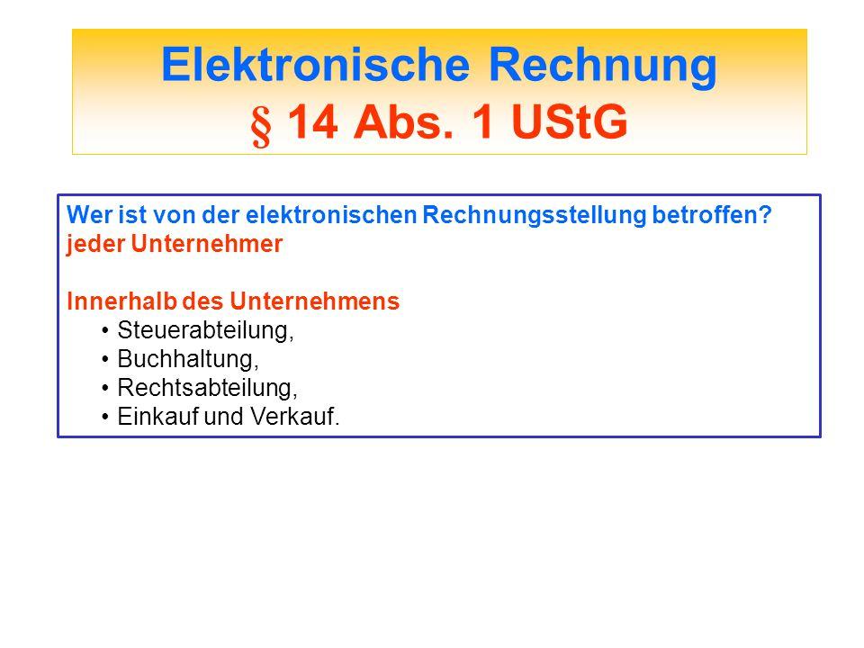 Elektronische Rechnung § 14 Abs. 1 UStG Wer ist von der elektronischen Rechnungsstellung betroffen? jeder Unternehmer Innerhalb des Unternehmens Steue