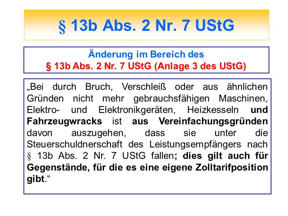 § 13b Abs. 2 Nr. 7 UStG Änderung im Bereich des § 13b Abs. 2 Nr. 7 UStG (Anlage 3 des UStG) Bei durch Bruch, Verschleiß oder aus ähnlichen Gründen nic