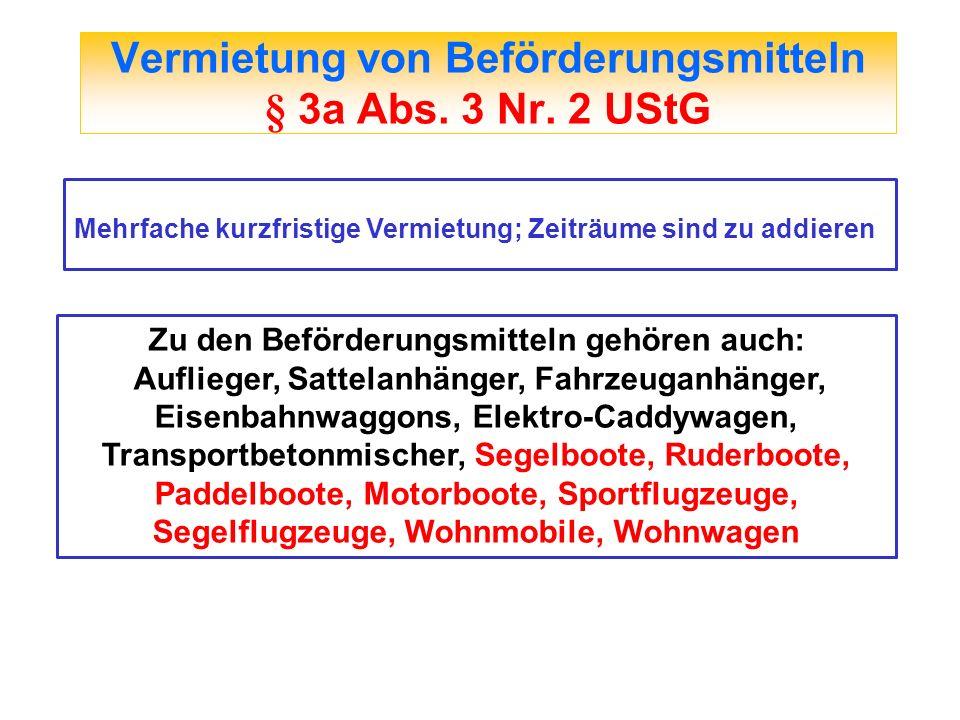 Vermietung von Beförderungsmitteln § 3a Abs. 3 Nr. 2 UStG Mehrfache kurzfristige Vermietung; Zeiträume sind zu addieren Zu den Beförderungsmitteln geh