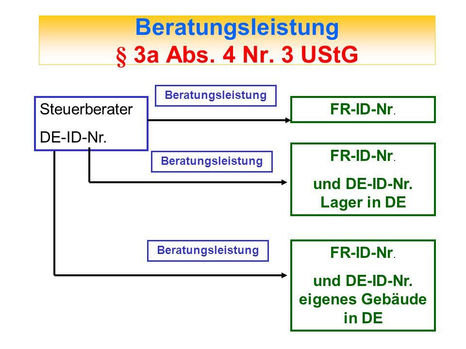 Beratungsleistung § 3a Abs. 4 Nr. 3 UStG Steuerberater DE-ID-Nr. FR-ID-Nr. Beratungsleistung FR-ID-Nr. und DE-ID-Nr. Lager in DE FR-ID-Nr. und DE-ID-N