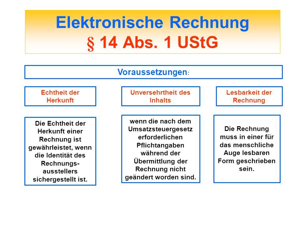 Elektronische Rechnung § 14 Abs. 1 UStG Voraussetzungen : Echtheit der Herkunft Unversehrtheit des Inhalts Lesbarkeit der Rechnung Die Echtheit der He