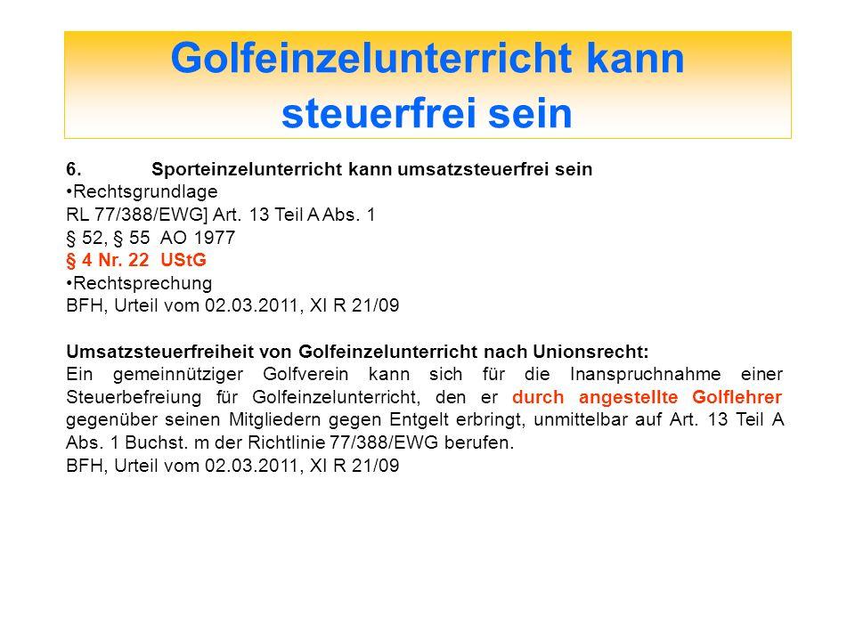Golfeinzelunterricht kann steuerfrei sein 6.Sporteinzelunterricht kann umsatzsteuerfrei sein Rechtsgrundlage RL 77/388/EWG] Art. 13 Teil A Abs. 1 § 52