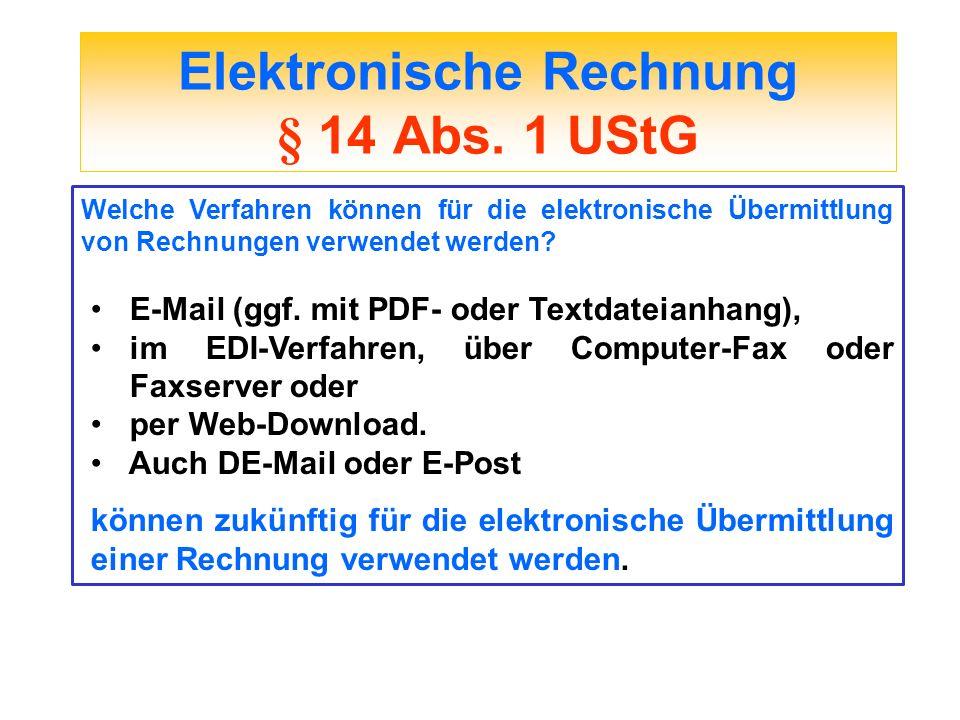 Elektronische Rechnung § 14 Abs. 1 UStG Welche Verfahren können für die elektronische Übermittlung von Rechnungen verwendet werden? E-Mail (ggf. mit P