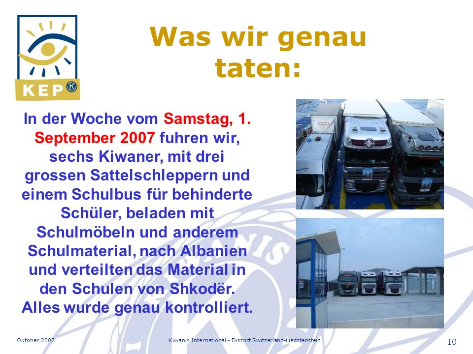 Oktober 2007Kiwanis International - District Switzerland-Liechtenstein 10 Was wir genau taten: In der Woche vom Samstag, 1. September 2007 fuhren wir,
