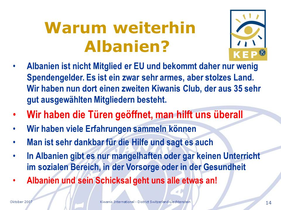 Oktober 2007Kiwanis International - District Switzerland-Liechtenstein 14 Albanien ist nicht Mitglied er EU und bekommt daher nur wenig Spendengelder.