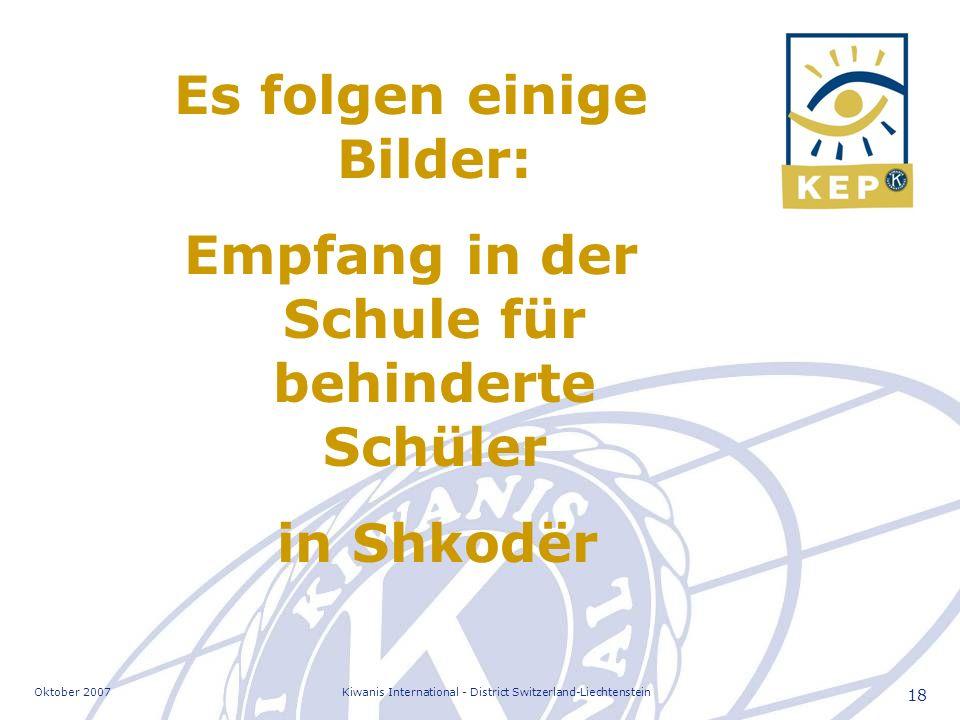 Oktober 2007Kiwanis International - District Switzerland-Liechtenstein 18 Es folgen einige Bilder: Empfang in der Schule für behinderte Schüler in Shk