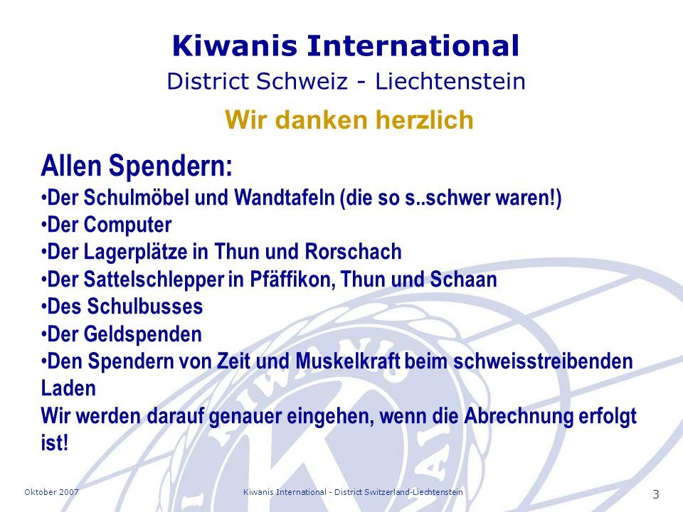 Oktober 2007Kiwanis International - District Switzerland-Liechtenstein 3 Allen Spendern: Der Schulmöbel und Wandtafeln (die so s..schwer waren!) Der C
