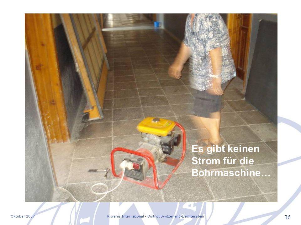 Oktober 2007Kiwanis International - District Switzerland-Liechtenstein 36 Es gibt keinen Strom für die Bohrmaschine…